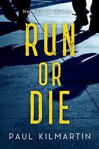 Run Or Die by Paul Kilmartin