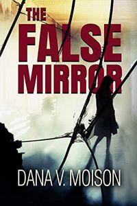 The False Mirror by Dana V. Moison