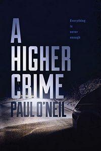 A Higher Crime by Paul O'Neil