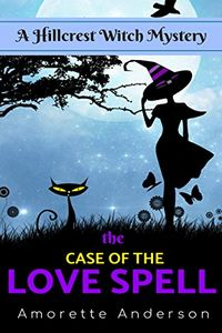 The Case of the Love Spell by Amorette Anderson
