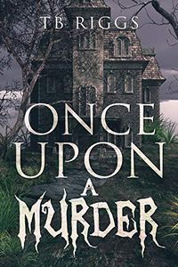 Once Upon a Murder by T. B. Riggs