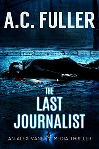 The Last Journalist by A. C. Fuller