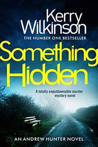 Something Hidden by Kerry Wilkinson