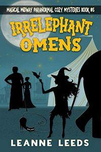Irrelephant Omens by Leanne Leeds
