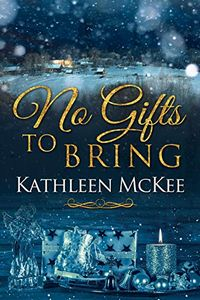 No Gifts to Bring by Kathleen McKee