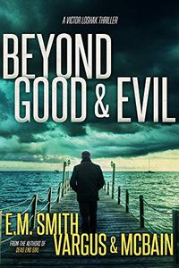 Beyond Good & Evil by E. M. Smith, L. T. Vargus, and Tim McBain