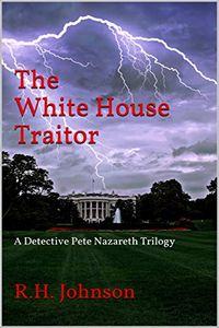 The White House Traitor by R. H. Johnson