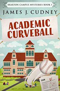Academic Curveball by James J. Cudney
