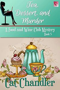 Tea, Dessert, and Murder by Cat Chandler