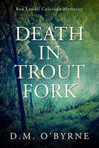 Death in Trout Fork by D. M. O'Byrne