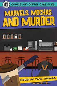 Marvels, Mochas, and Murder by Christine Zane Thomas