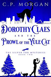 Dorothy Claes and the Prowl of the Yule Cat by C. P. Morgan