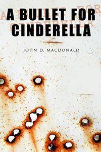 A Bullet for Cinderella by John D. MacDonald