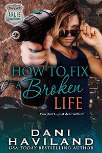 How to Fix a Broken Life by Dani Haviland