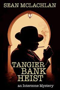 Tangier Bank Heist by Sean McLachlan