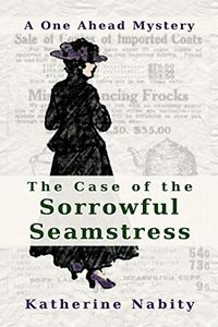 The Case of the Sorrowful Seamstress by Katherine Nabity