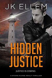 Hidden Justice by J. K. Ellem