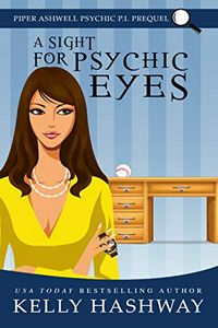 A Sight for Psychic Eyes by Kelly Hashway