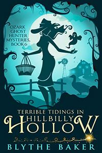 Terrible Tidings in Hillbilly Hollow by Blythe Baker