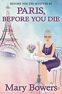 Paris, Before You Die by Mary Bowers