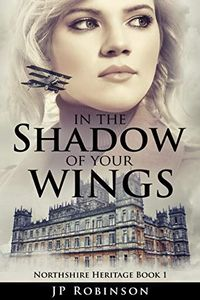In the Shadow of Your Wings by J. P. Robinson
