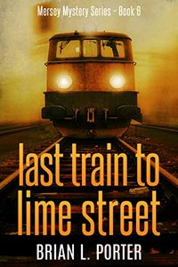 Last Train to Lime Street by Brian L. Porter