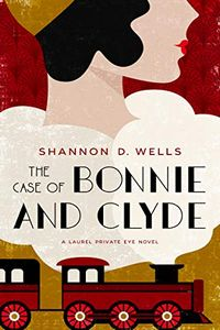 The Case of Bonnie and Clyde by Shannon D. Wells