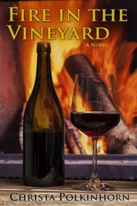 Fire in the Vineyard by Christa Polkinhorn