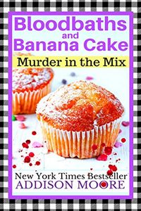 Bloodbaths and Banana Cake by Addison Moore