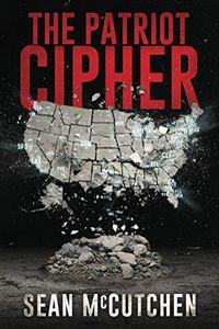 The Patriot Cipher by Sean McCutchen