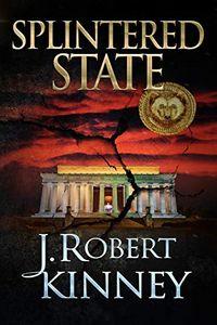 Splintered State by J. Robert Kinney
