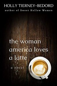 The Woman America Loves a Latte by Holly Tierney-Bedford