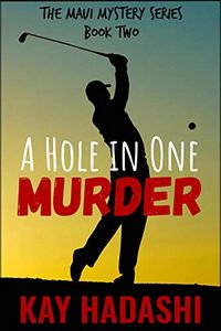 A Hole in One Murder by Kay Hadashi