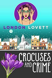 Crocuses and Crime by London Lovett