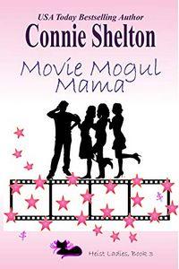 Movie Mogul Mama by Connie Shelton
