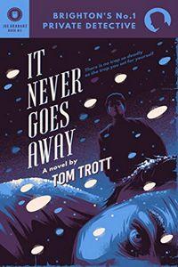 It Never Goes Away by Tom Trott