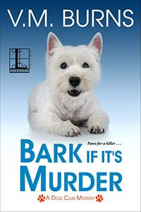 Bark If It's Murder by V. M. Burns