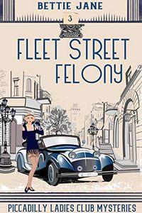 Fleet Street Felony by Bettie Jane