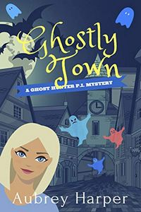 Ghostly Town by Aubrey Harper