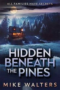 Hidden Beneath the Pines by Mike Walters
