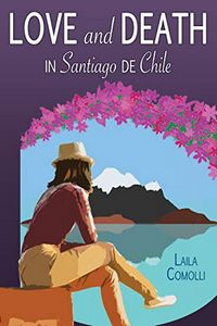 Love and Death in Santiago de Chile by Laila Comolli