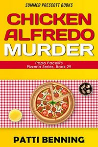 Chicken Alfredo Murder by Patti Benning