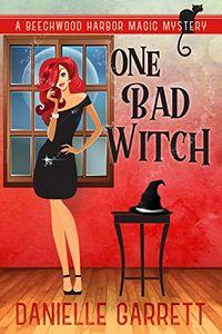 One Bad Witch by Danielle Garrett
