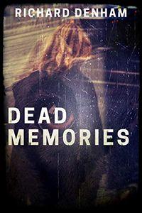 Dead Memories by Richard Denham