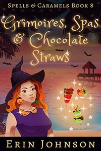 Grimoires, Spas & Chocolate Straws by Erin Johnson
