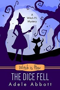 Witch is How the Dice Fell by Adele Abbott