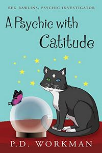 A Psychic with Catitude by P. D. Workman