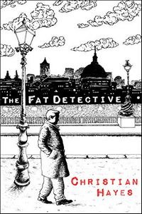 The Fat Detective by Christian Hayes
