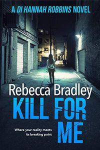 Kill For Me by Rebecca Bradley
