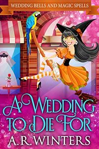 A Wedding To Die For by A. R. Winters